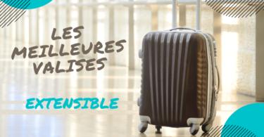 meilleure valise extensible